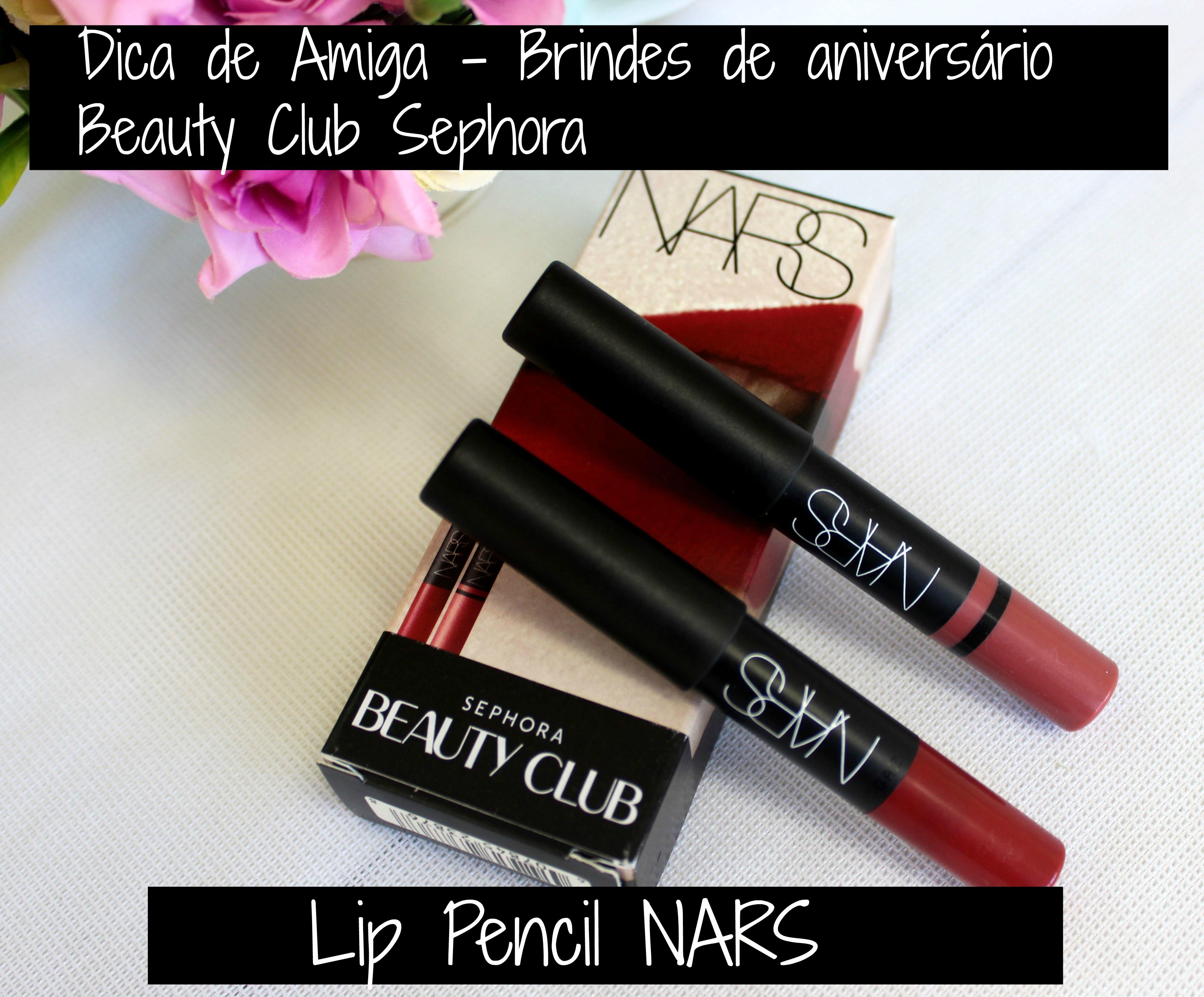 Dica de Amiga - Brindes de aniversário Sephora Beauty Club | Lip pencil NARS